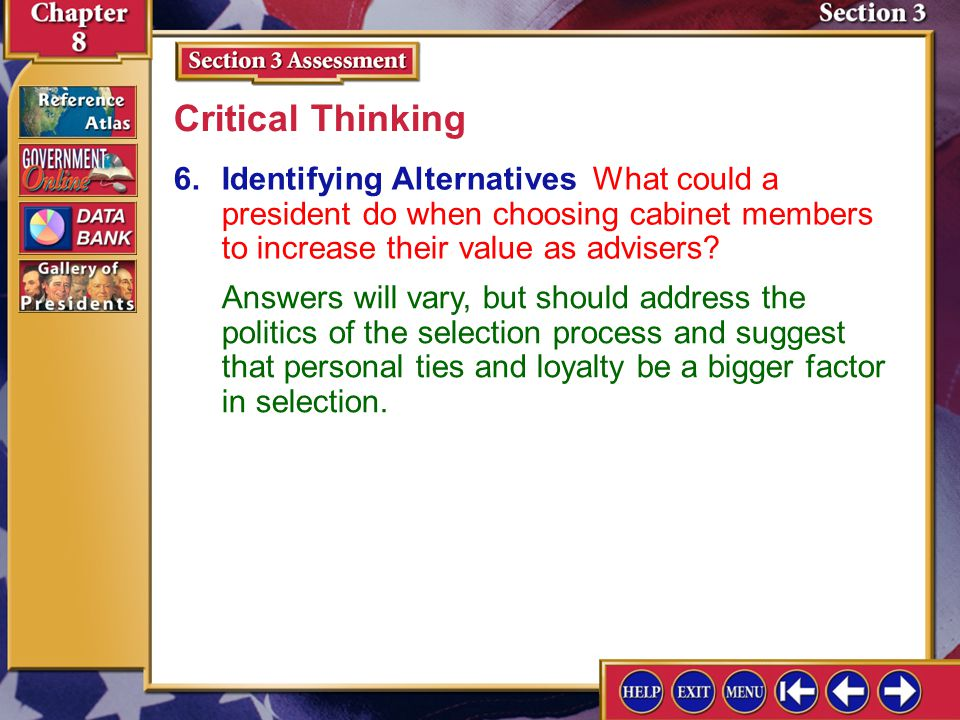 Critical Thinking 6. Identifying Alternatives What could a president do when choosing cabinet members to increase their value as advisers