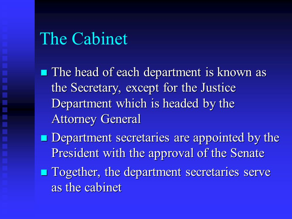 The Cabinet The head of each department is known as the Secretary, except for the Justice Department which is headed by the Attorney General.
