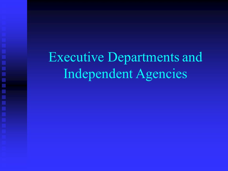 Executive Departments and Independent Agencies