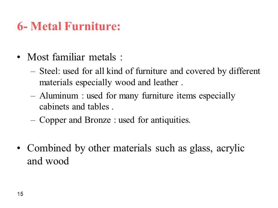 6- Metal Furniture: Most familiar metals :