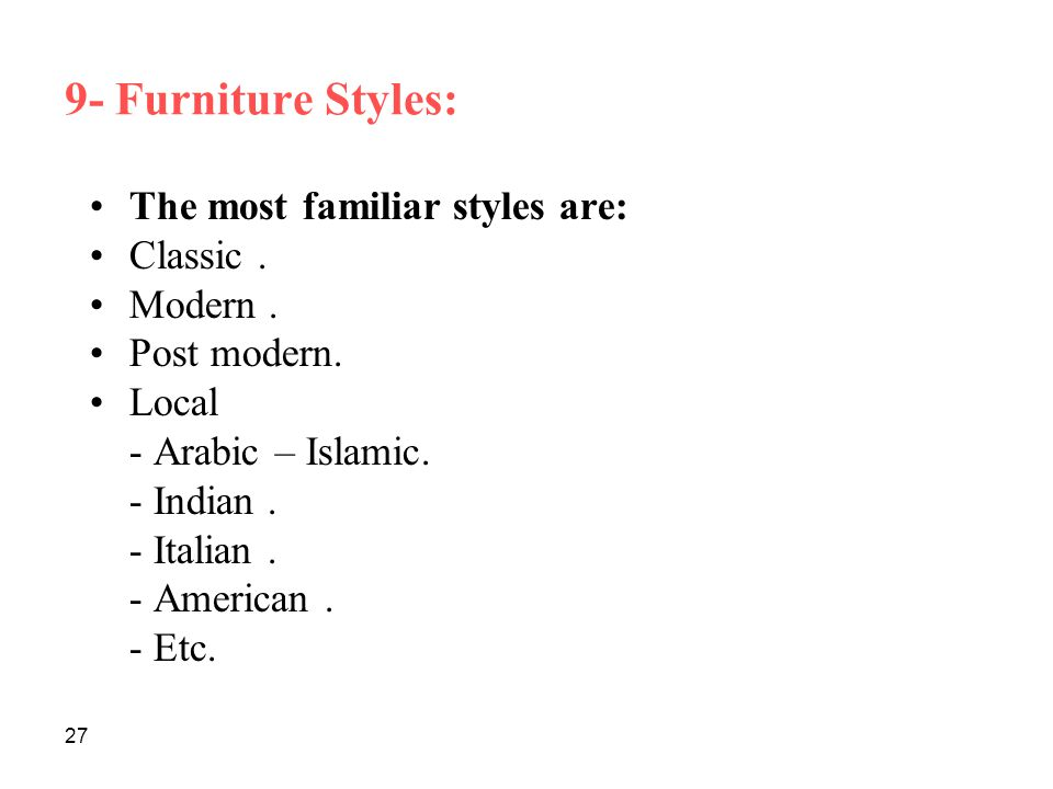 9- Furniture Styles: The most familiar styles are: Classic . Modern .