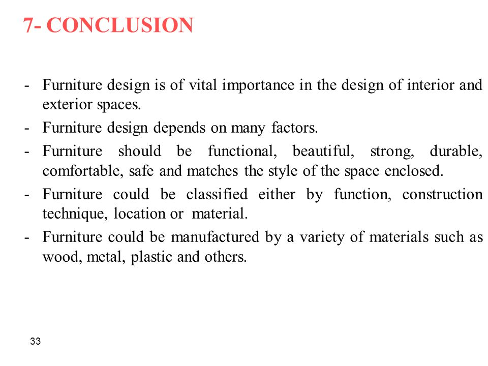 7- CONCLUSION Furniture design is of vital importance in the design of interior and exterior spaces.