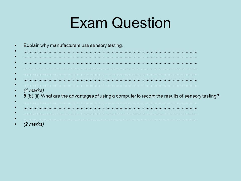 Exam Question Explain why manufacturers use sensory testing.
