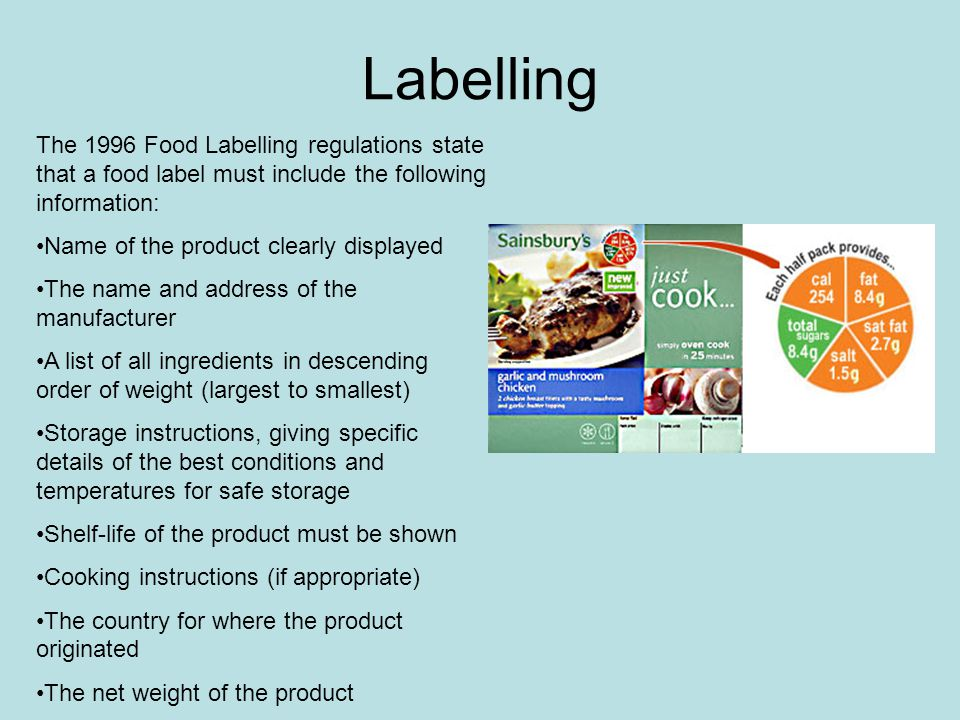 Labelling The 1996 Food Labelling regulations state that a food label must include the following information: