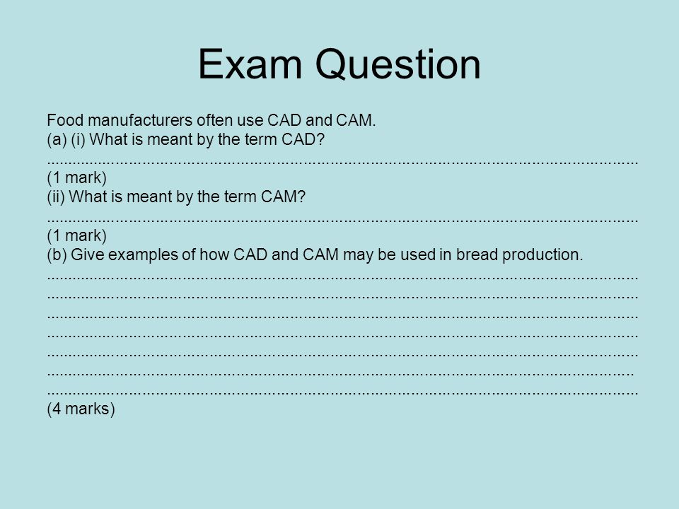 Exam Question Food manufacturers often use CAD and CAM.