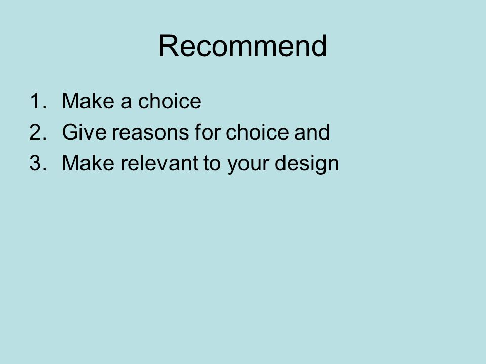 Recommend Make a choice Give reasons for choice and