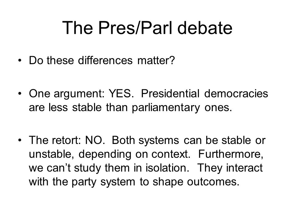 The Pres/Parl debate Do these differences matter