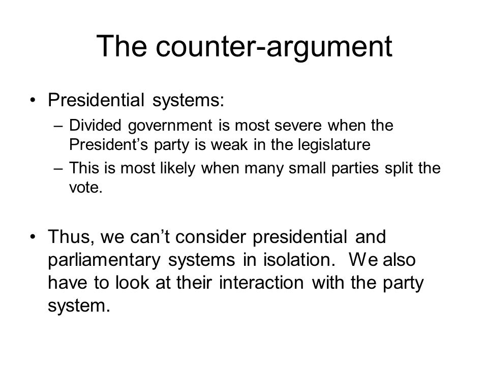 The counter-argument Presidential systems: