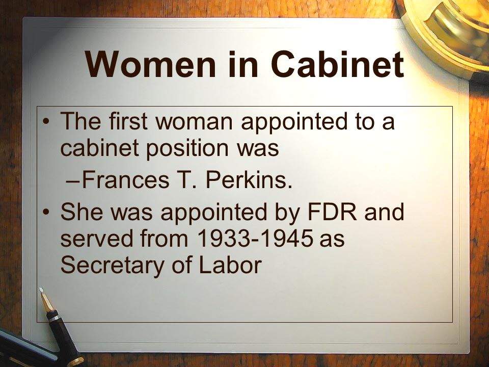 Women in Cabinet The first woman appointed to a cabinet position was