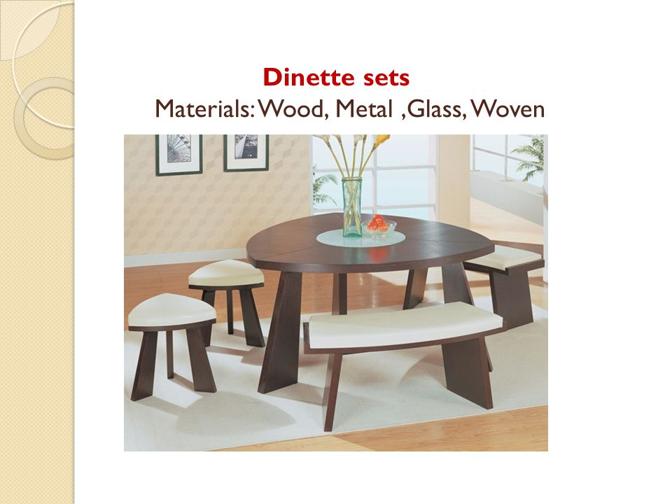 Dinette sets Materials: Wood, Metal ,Glass, Woven