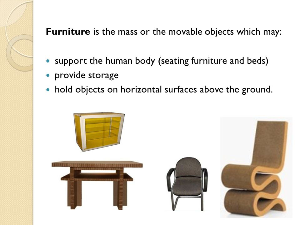 Furniture is the mass or the movable objects which may: