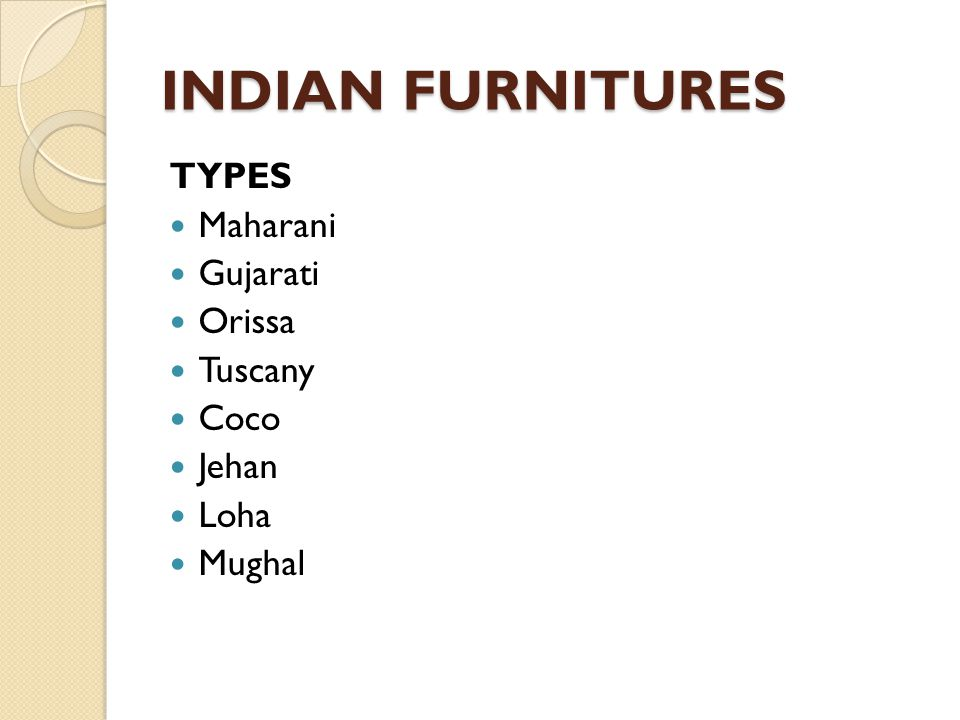 INDIAN FURNITURES TYPES Maharani Gujarati Orissa Tuscany Coco Jehan