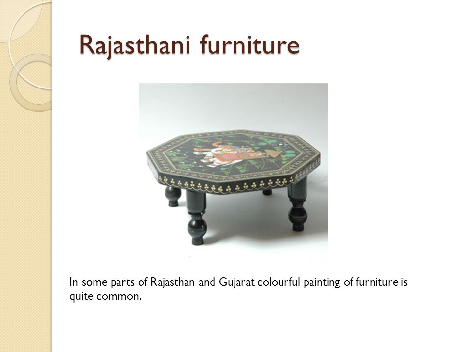 Rajasthani furniture In some parts of Rajasthan and Gujarat colourful painting of furniture is quite common.