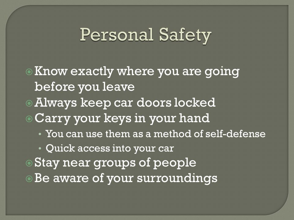 Personal Safety Know exactly where you are going before you leave