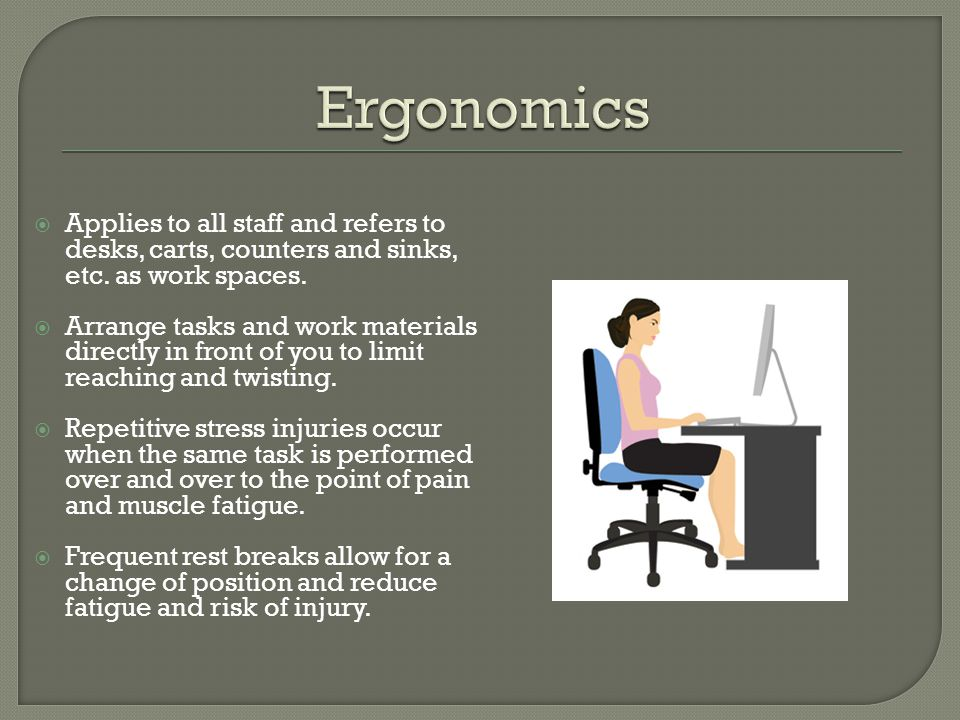 Ergonomics Applies to all staff and refers to desks, carts, counters and sinks, etc. as work spaces.