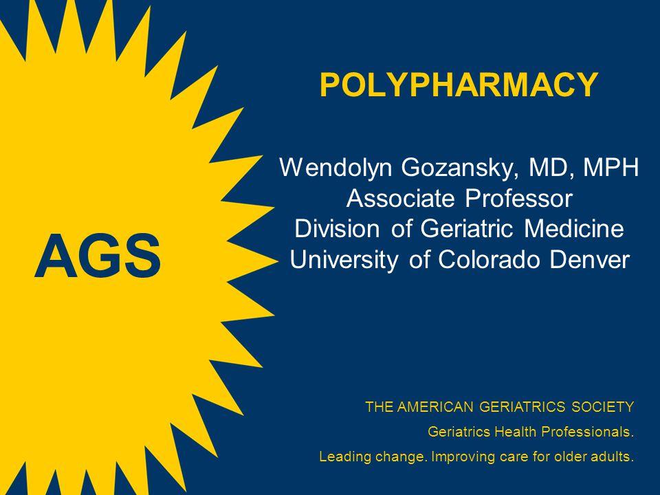 POLYPHARMACY Wendolyn Gozansky, MD, MPH Associate Professor Division of Geriatric Medicine University of Colorado Denver
