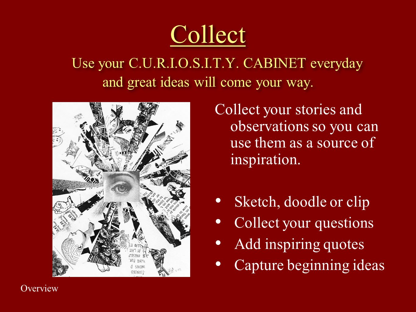 Collect Use your C. U. R. I. O. S. I. T. Y