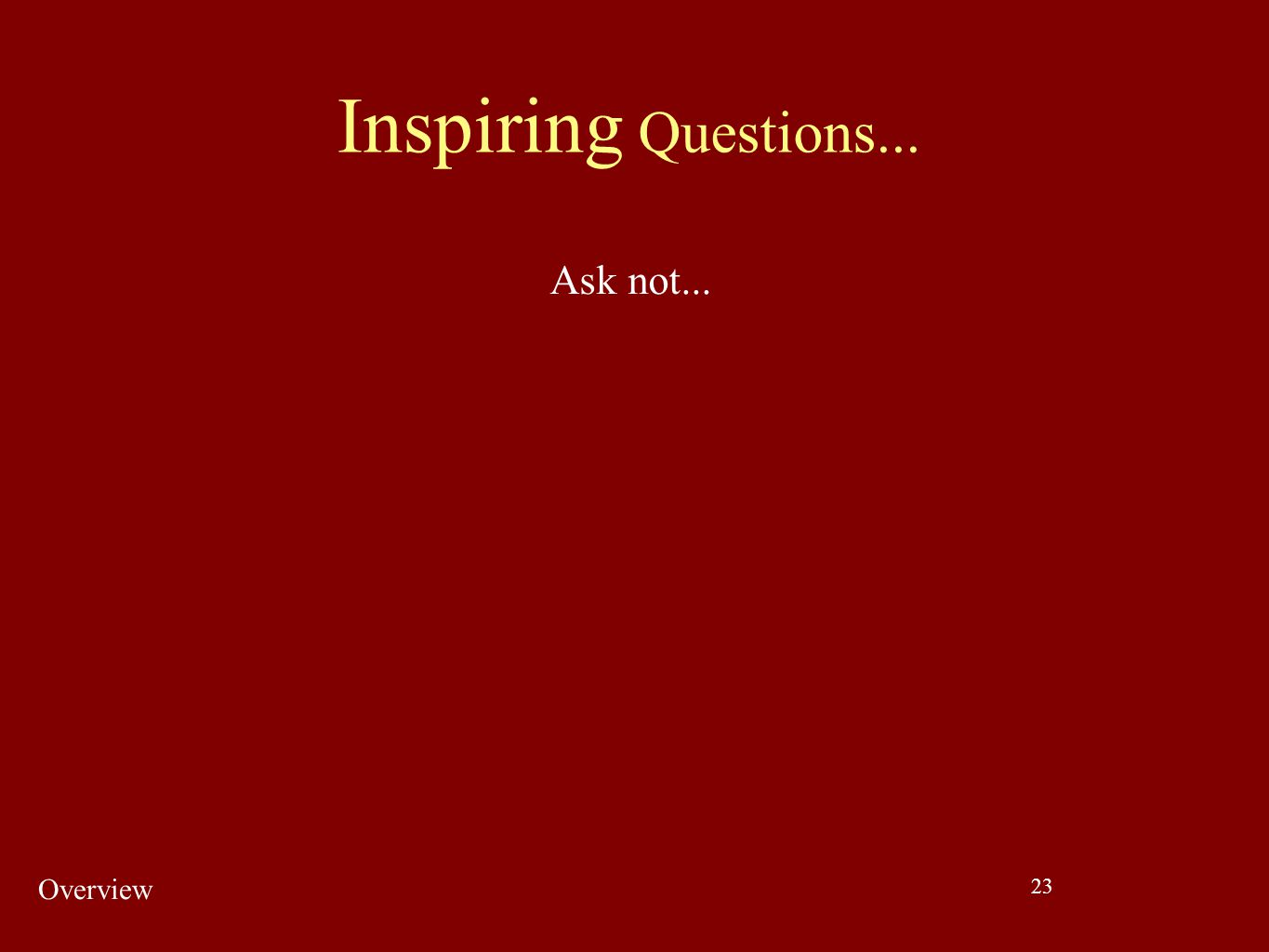 Inspiring Questions... Ask not... Overview