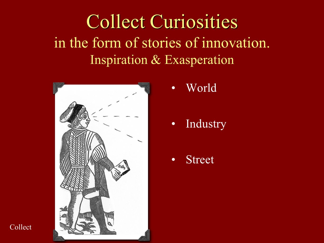 Collect Curiosities in the form of stories of innovation