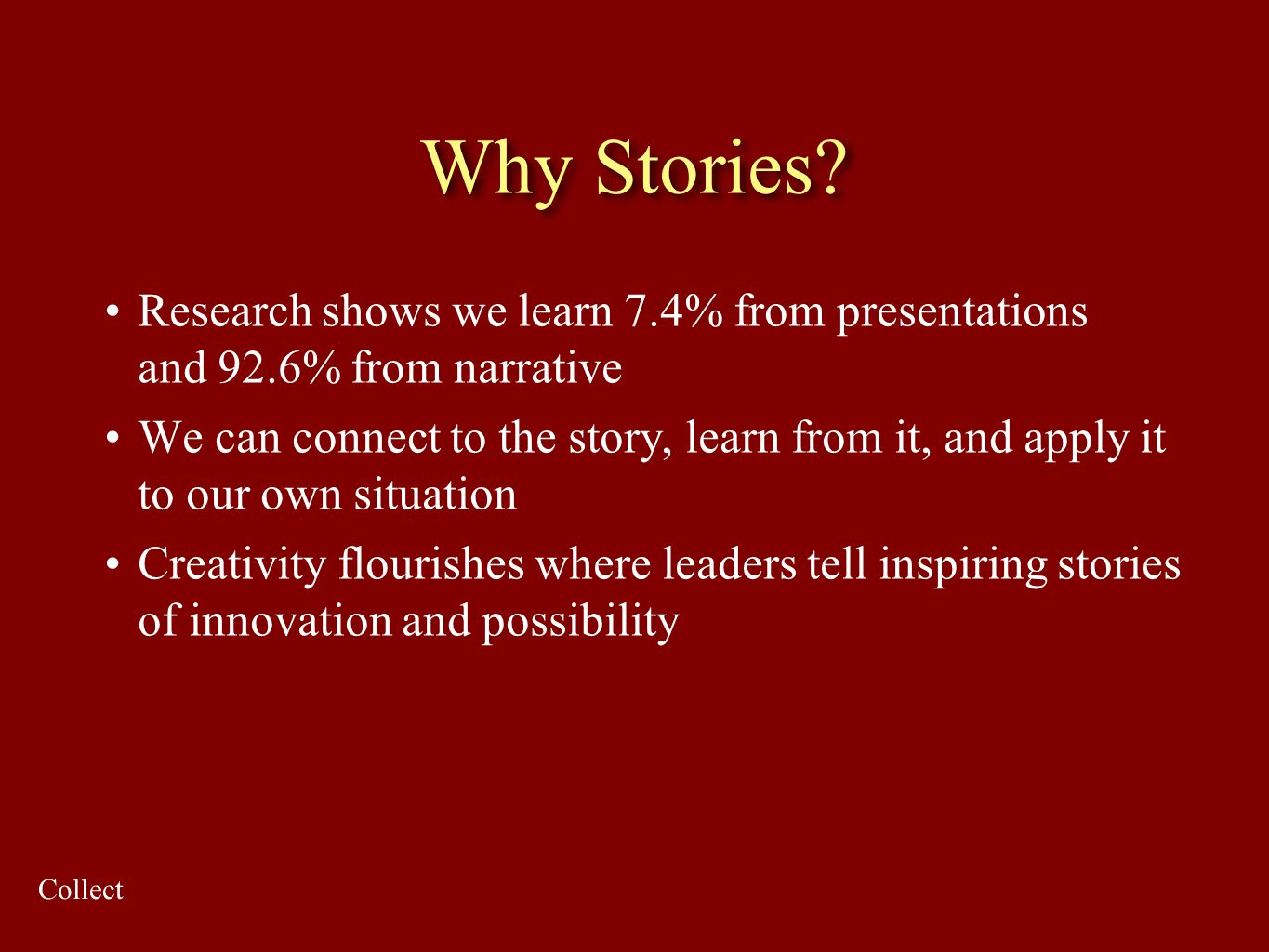 Why Stories Research shows we learn 7.4% from presentations and 92.6% from narrative.