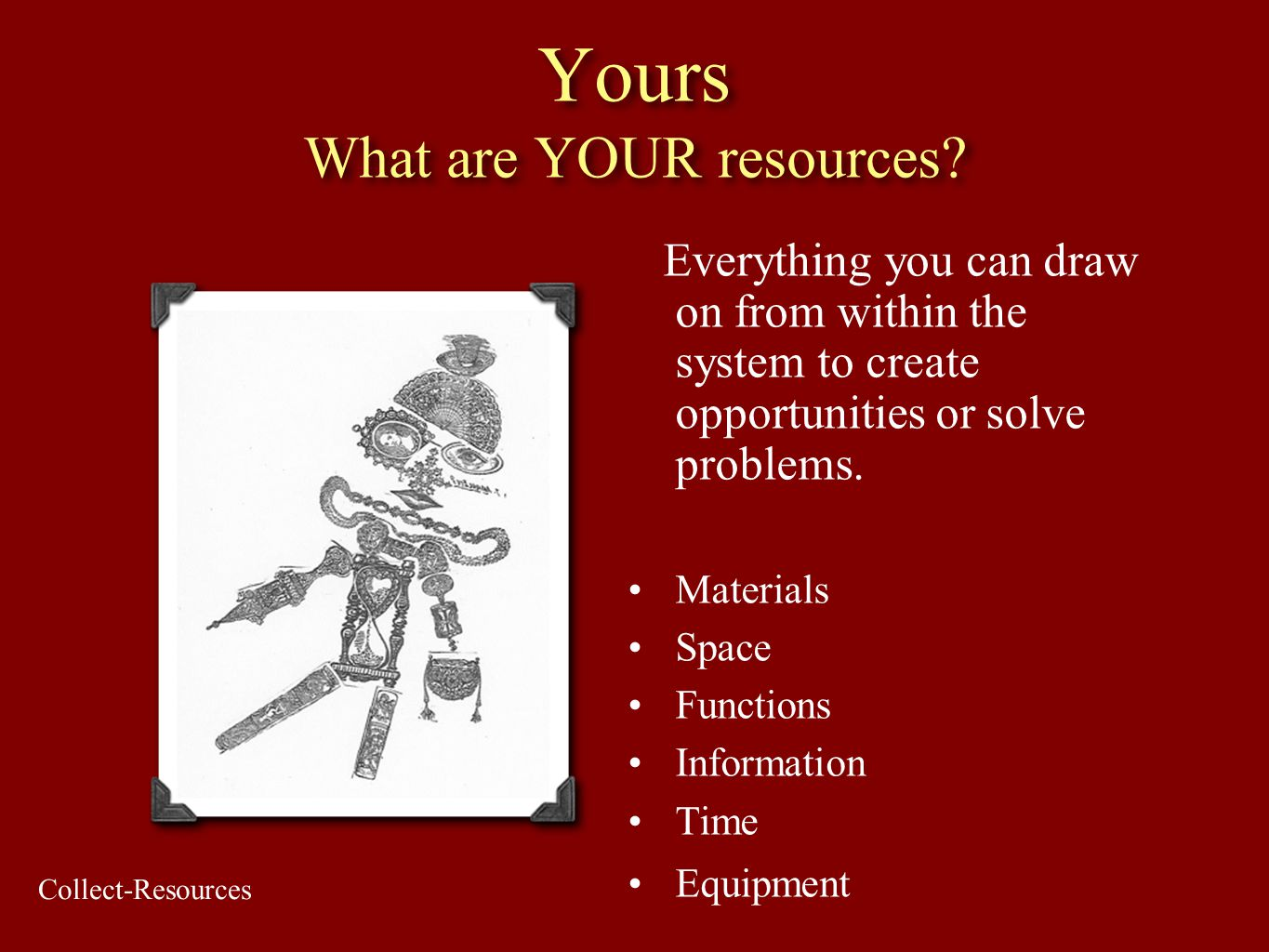 Yours What are YOUR resources