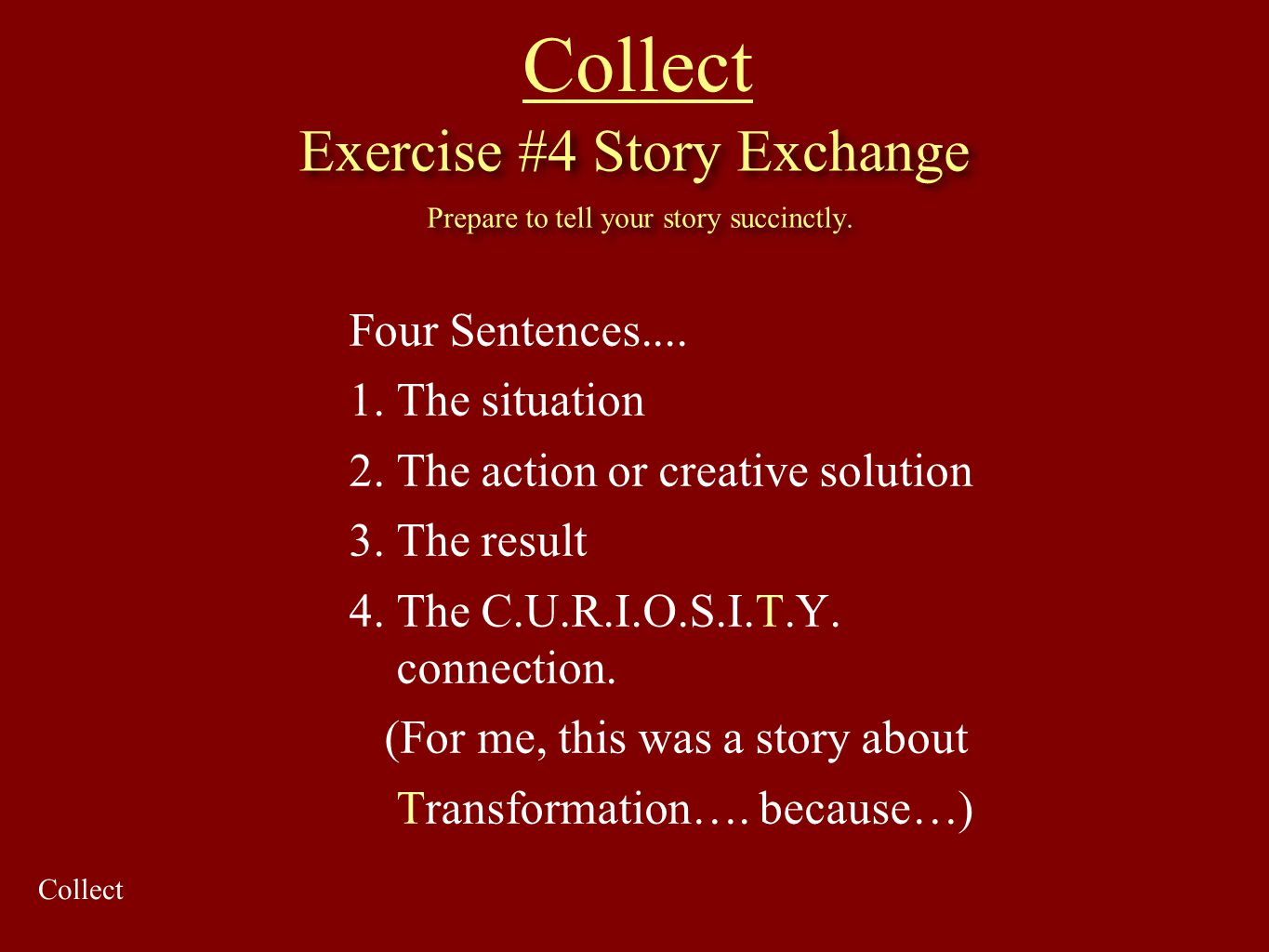 Exercise #4 Story Exchange Prepare to tell your story succinctly.