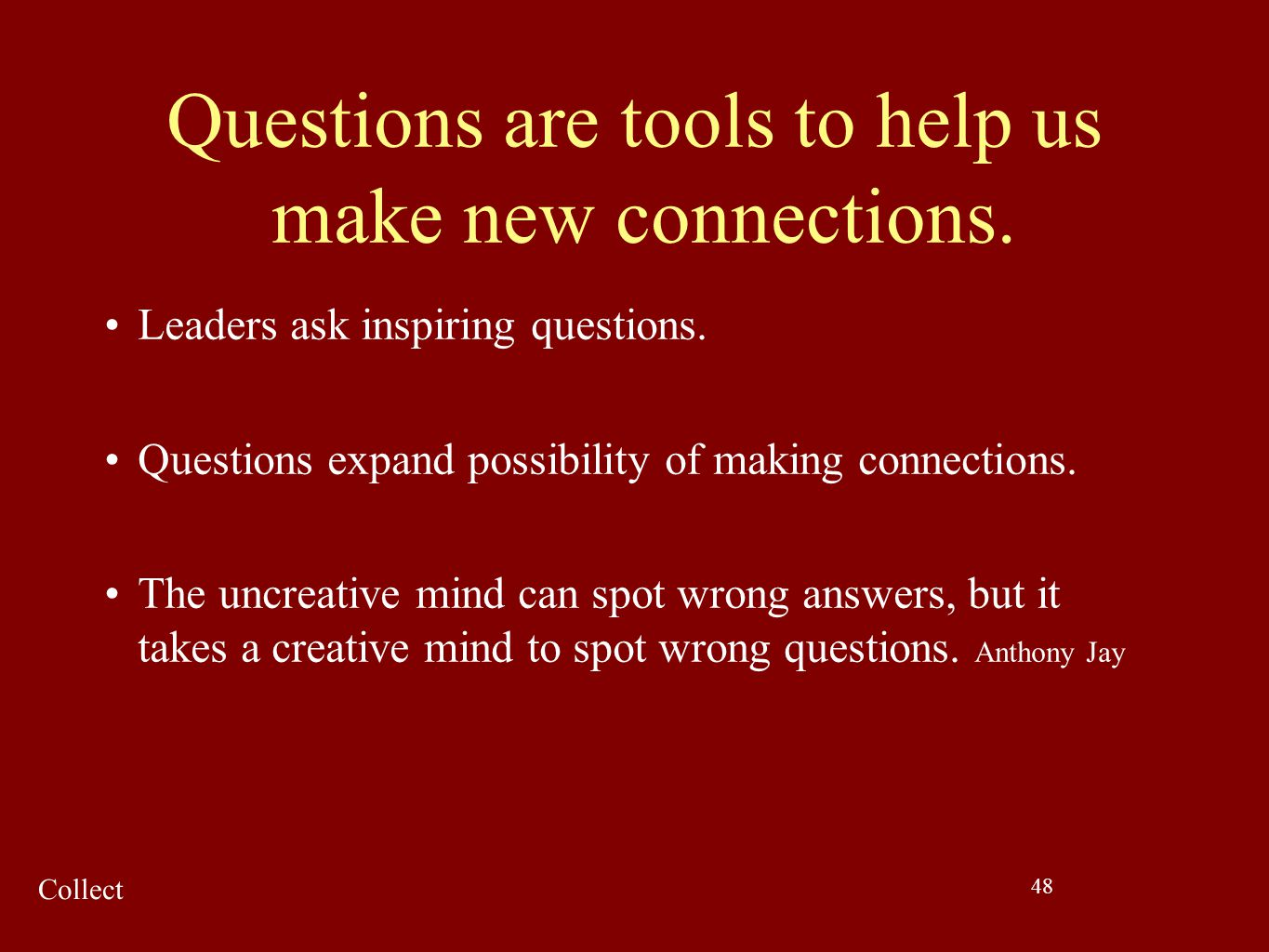 Questions are tools to help us make new connections.