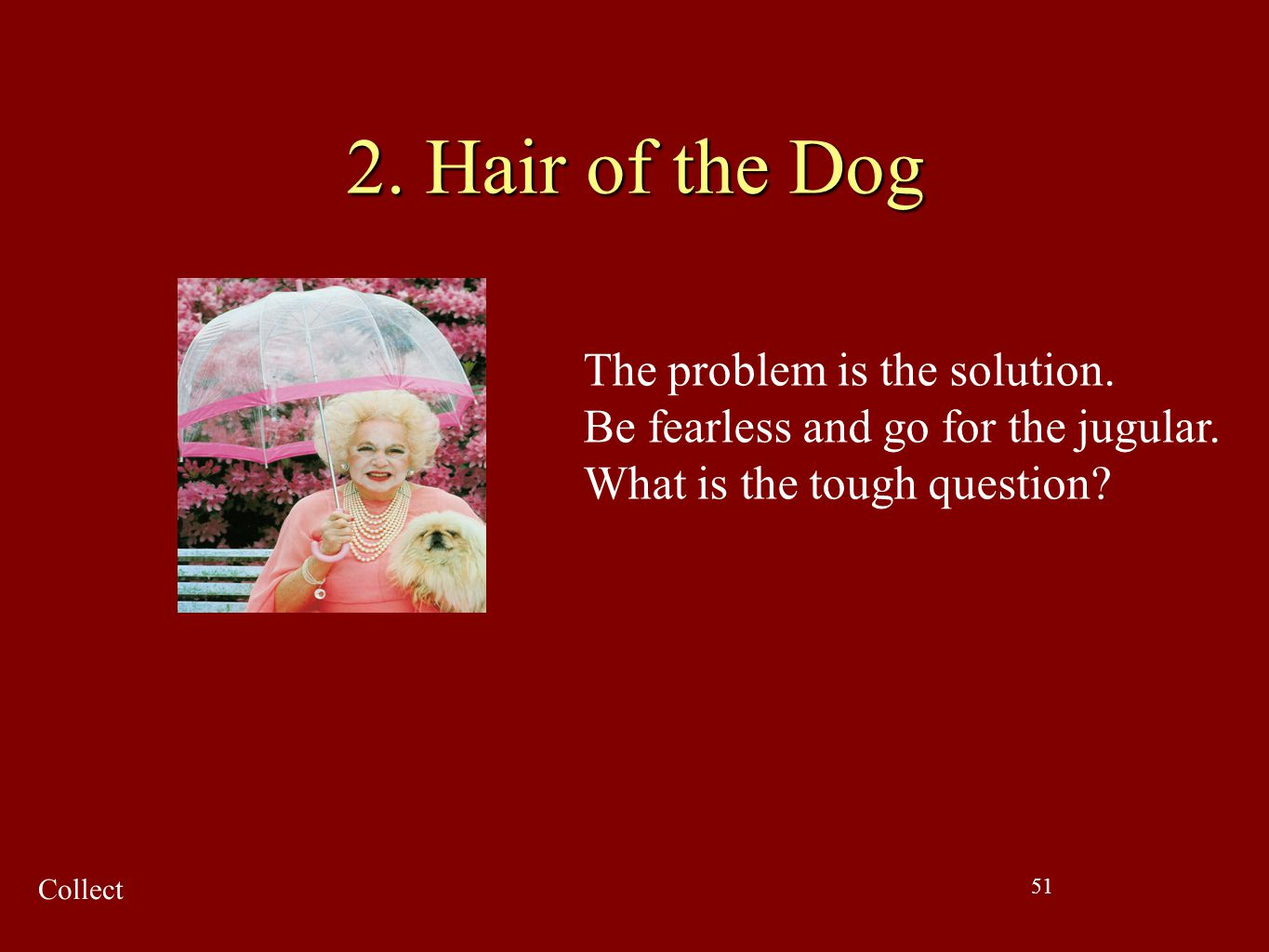2. Hair of the Dog The problem is the solution.