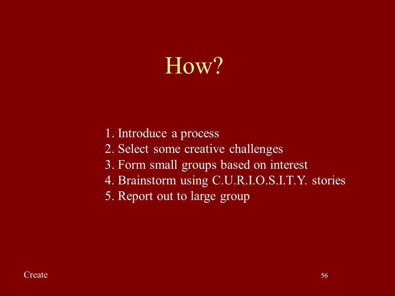 How 1. Introduce a process 2. Select some creative challenges