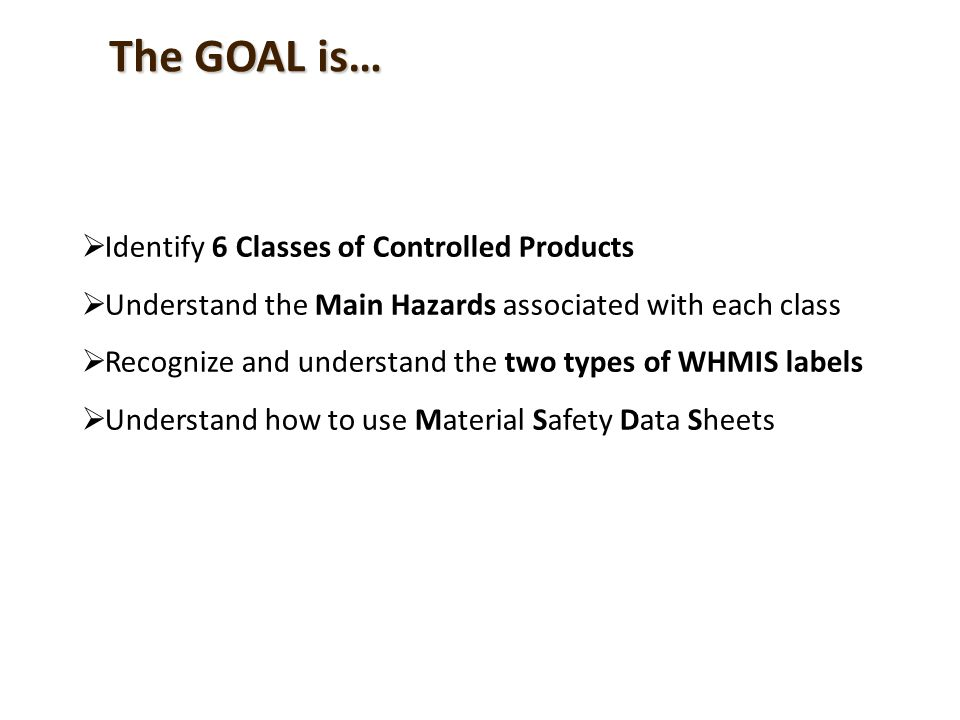 The GOAL is… Identify 6 Classes of Controlled Products