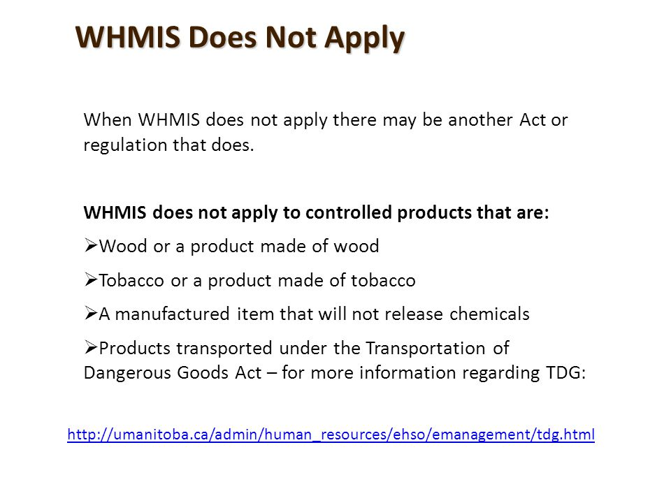 WHMIS Does Not Apply When WHMIS does not apply there may be another Act or regulation that does.