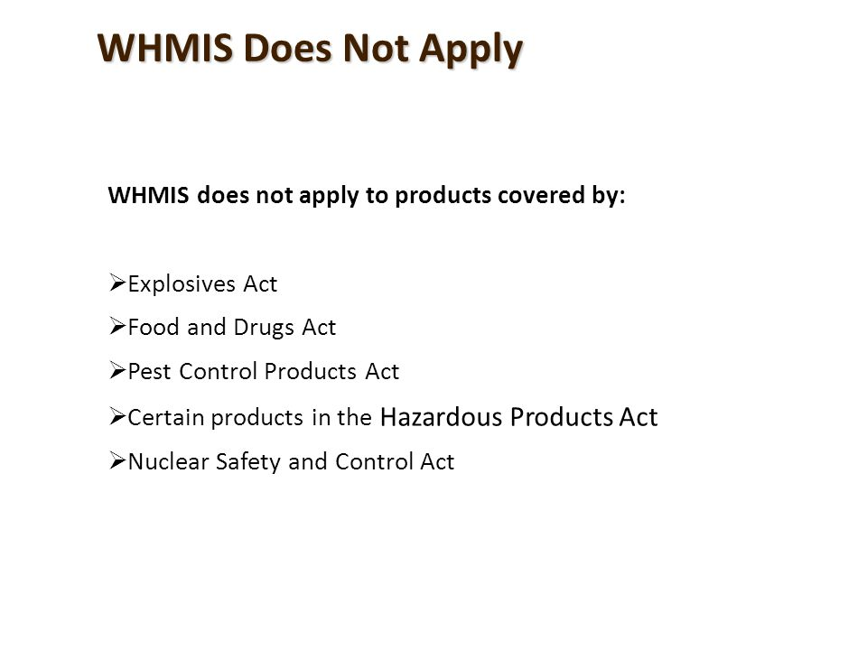 WHMIS Does Not Apply WHMIS does not apply to products covered by: