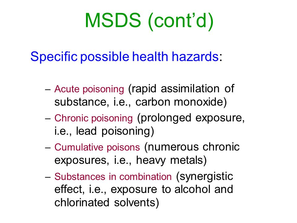MSDS (cont'd) Specific possible health hazards: