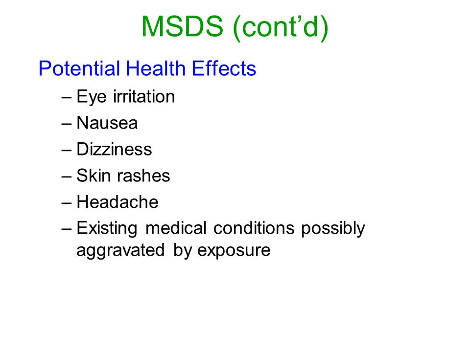 MSDS (cont'd) Potential Health Effects Eye irritation Nausea Dizziness