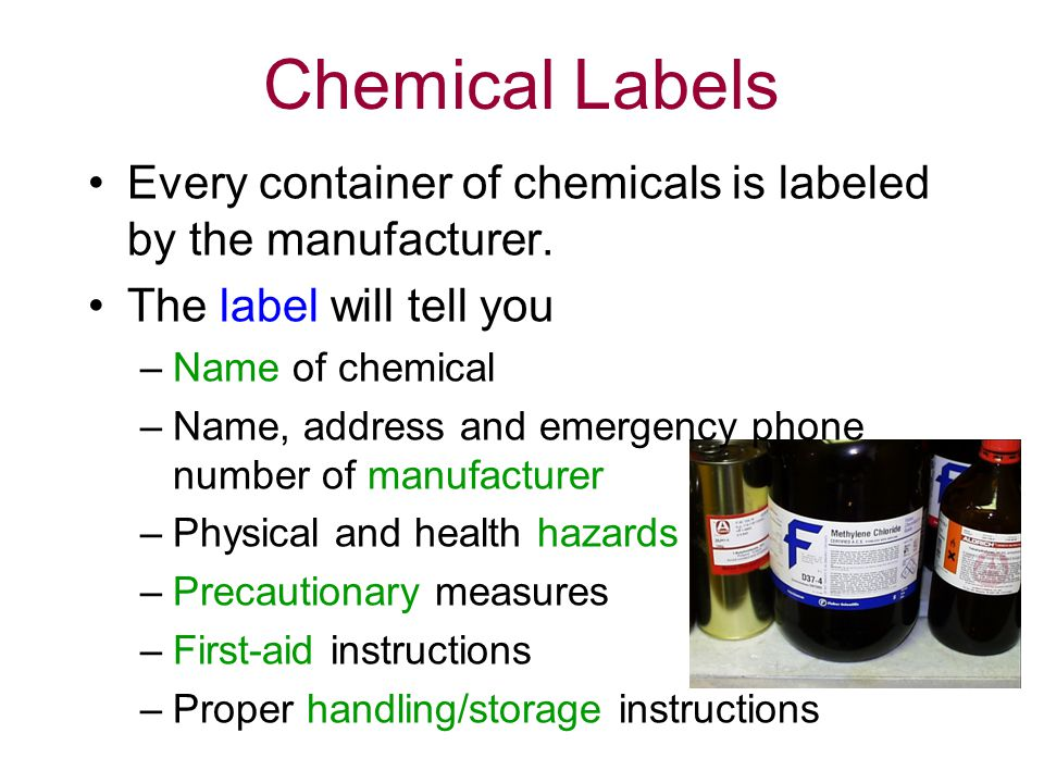 Chemical Labels Every container of chemicals is labeled by the manufacturer. The label will tell you.