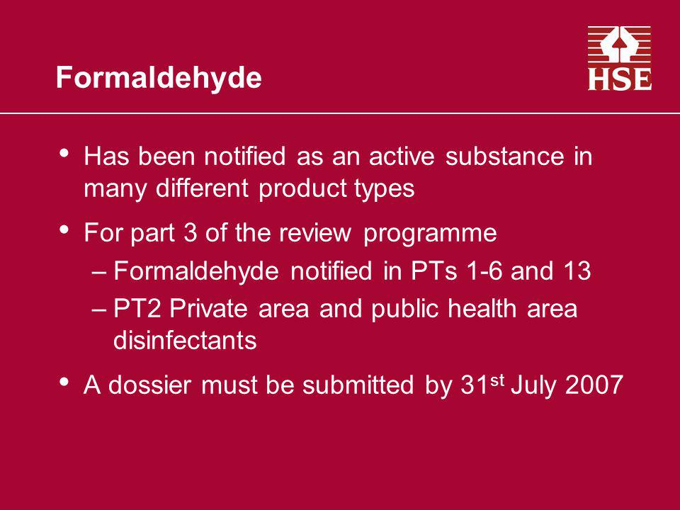 Formaldehyde Has been notified as an active substance in many different product types. For part 3 of the review programme.