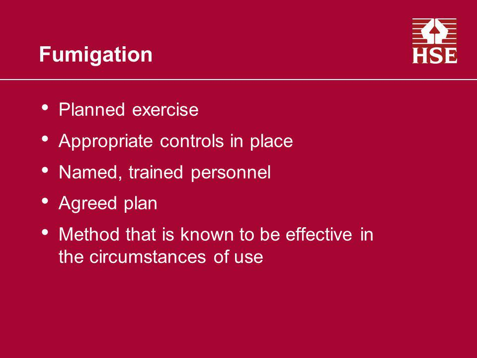 Fumigation Planned exercise Appropriate controls in place