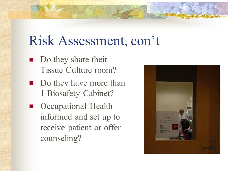Risk Assessment, con't Do they share their Tissue Culture room