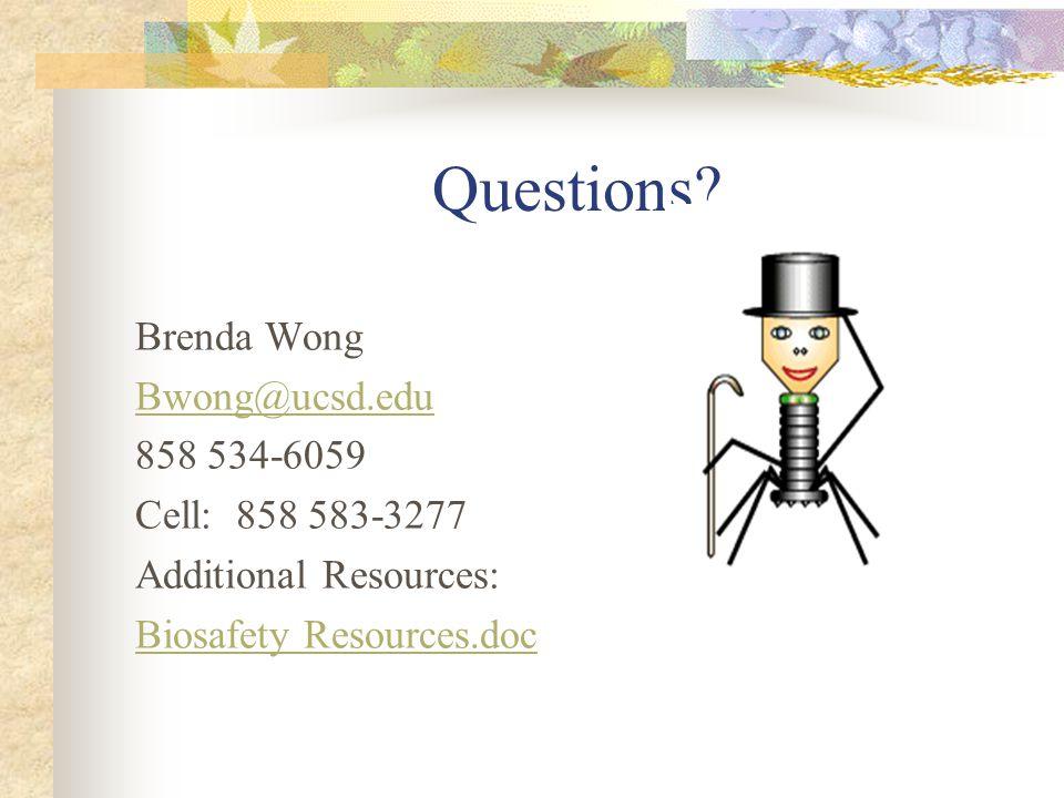 Questions Brenda Wong Bwong@ucsd.edu 858 534-6059 Cell: 858 583-3277
