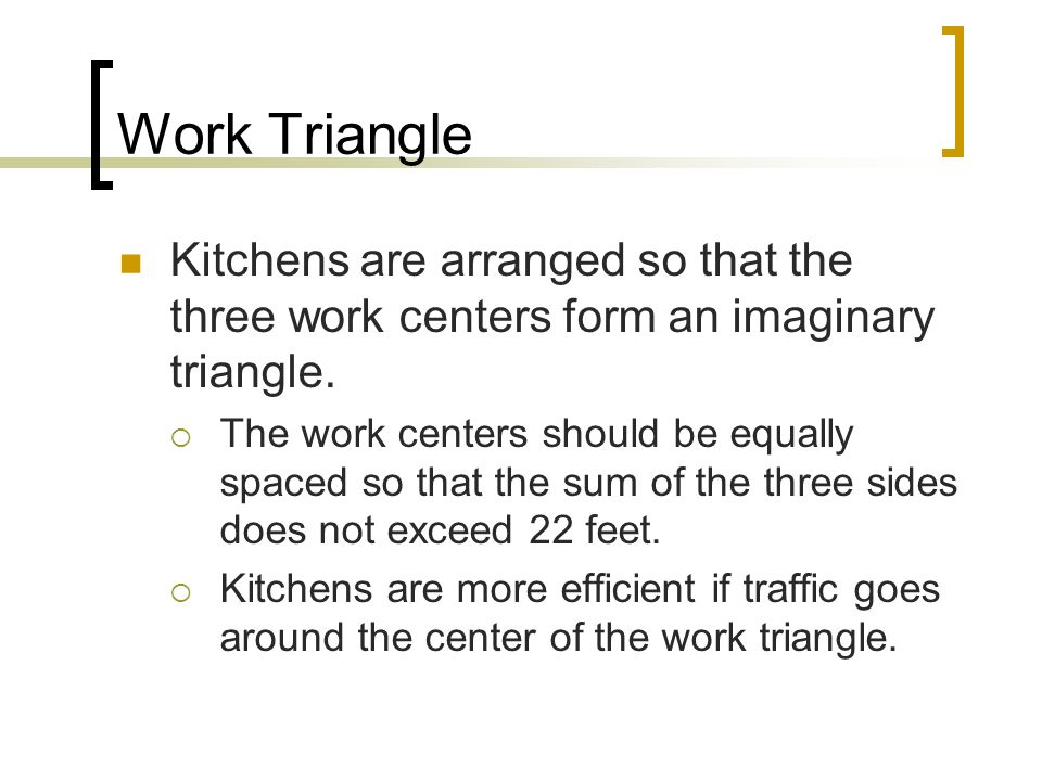Work Triangle Kitchens are arranged so that the three work centers form an imaginary triangle.
