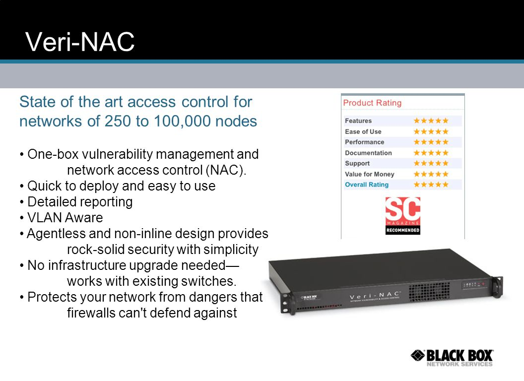 Veri-NAC State of the art access control for networks of 250 to 100,000 nodes. One-box vulnerability management and network access control (NAC).