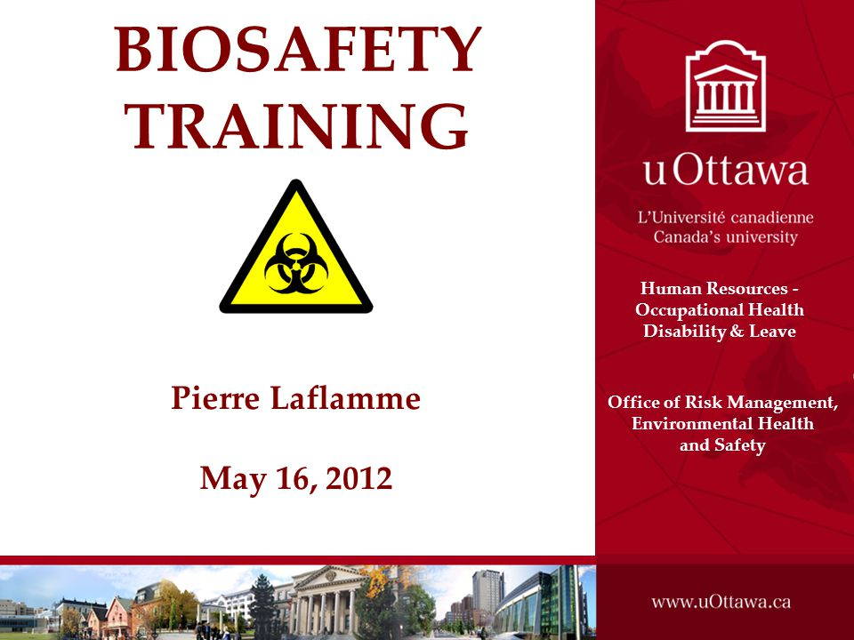BIOSAFETY TRAINING Pierre Laflamme May 16, 2012 Uottawa2k9