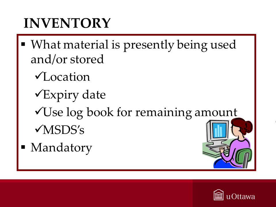 INVENTORY What material is presently being used and/or stored Location