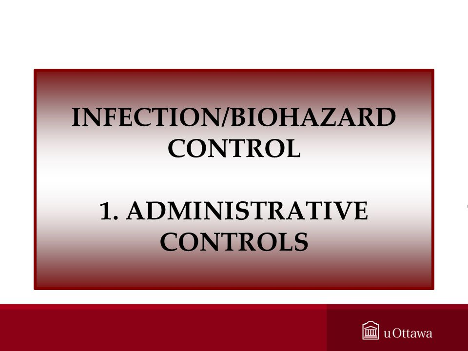 INFECTION/BIOHAZARD CONTROL 1. ADMINISTRATIVE CONTROLS