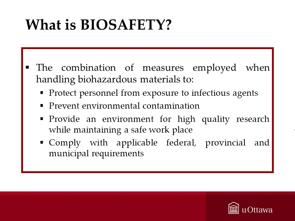 What is BIOSAFETY The combination of measures employed when handling biohazardous materials to: