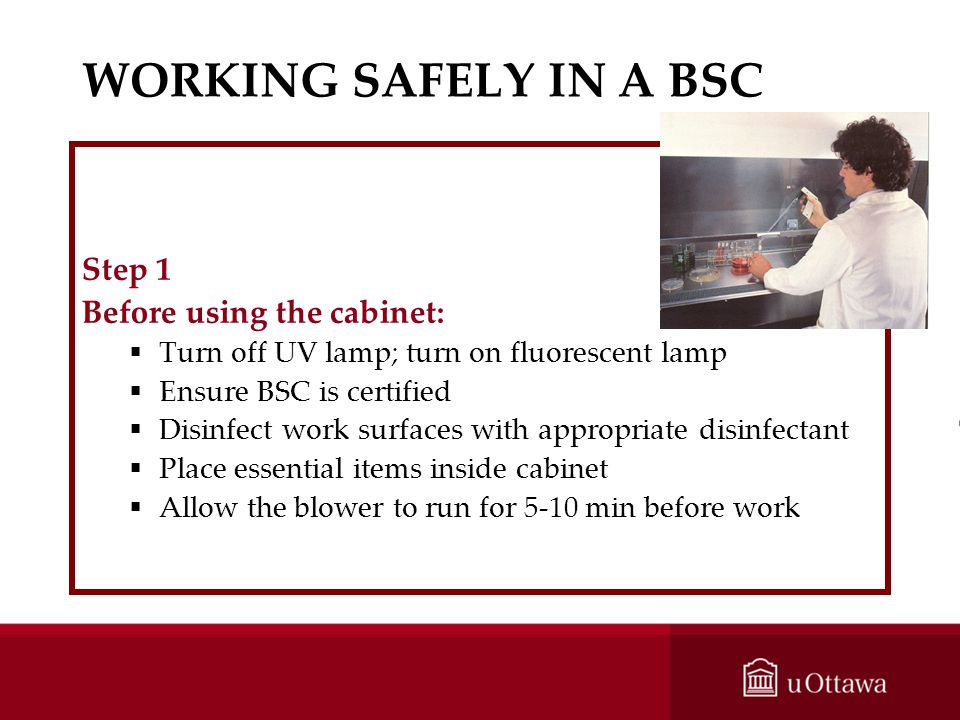 WORKING SAFELY IN A BSC Step 1 Before using the cabinet: