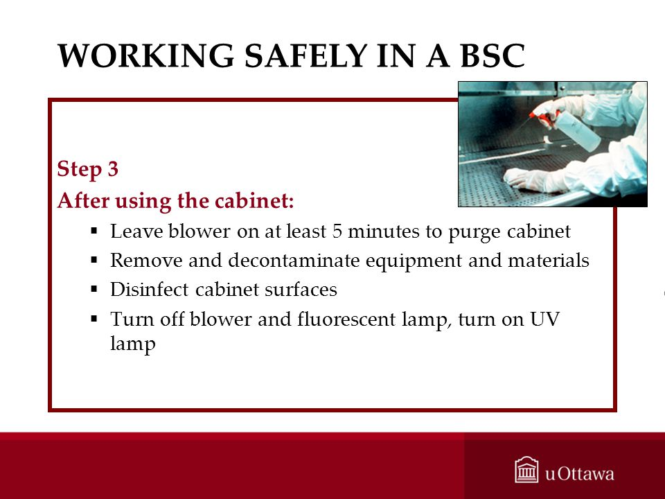 WORKING SAFELY IN A BSC Step 3 After using the cabinet: