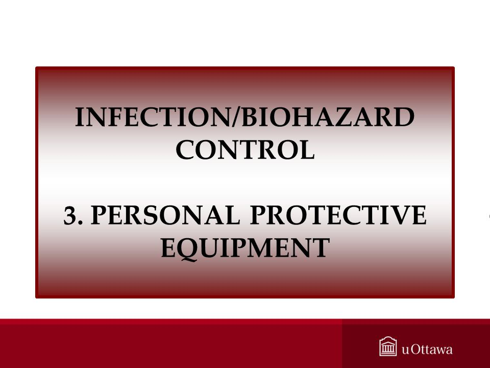 INFECTION/BIOHAZARD CONTROL 3. PERSONAL PROTECTIVE EQUIPMENT