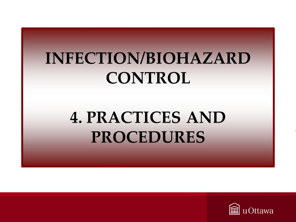 INFECTION/BIOHAZARD CONTROL 4. PRACTICES AND PROCEDURES