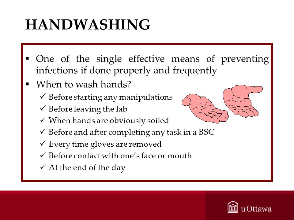 HANDWASHING One of the single effective means of preventing infections if done properly and frequently.